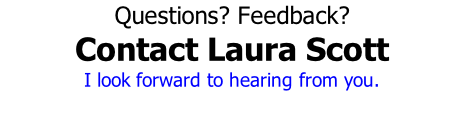 Questions? Feedback? Contact Laura Scott I look forward to hearing from you.